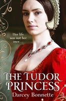 Cover for The Tudor Princess by Darcey Bonnette