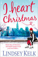 Cover for I Heart Christmas by Lindsey Kelk