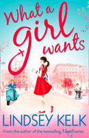 Cover for What a Girl Wants by Lindsey Kelk