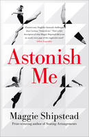 Cover for Astonish Me by Maggie Shipstead