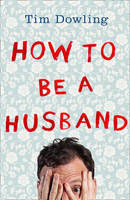 Cover for How to Be a Husband by Tim Dowling