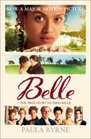 Cover for Belle The True Story Behind the Movie by Paula Byrne