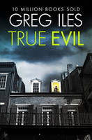 Cover for True Evil by Greg Iles