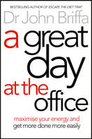 Cover for A Great Day at the Office Maximise Your Energy and Get More Done More Easily by John Briffa