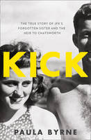 Cover for Kick The True Story of JFK's Forgotten Sister and the Heir to Chatsworth by Paula Byrne