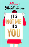 Cover for It's Not Me, it's You by Mhairi McFarlane