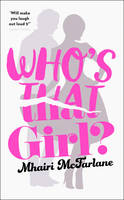 Cover for Who's That Girl by Mhairi McFarlane