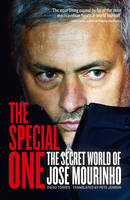 The Special One The Dark Side of Jose Mourinho by Diego Torres