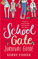Cover for The School Gate Survival Guide by Kerry Fisher