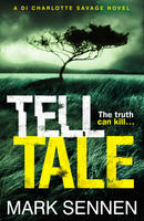 Cover for Tell Tale: a DI Charlotte Savage Novel by Mark Sennen