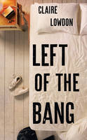 Cover for Left of the Bang by Claire Lowdon
