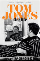 Cover for Tom Jones - The Life by Sean Smith