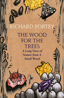 Cover for The Wood for the Trees One Man's Long View of Nature by Richard A. Fortey
