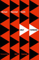 Cover for Only Forward by Michael Marshall Smith
