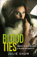 Cover for Blood Ties Family is Not Always a Place of Safety by Julie Shaw