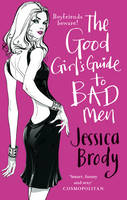 Cover for The Good Girl's Guide to Bad Men by Jessica Brody