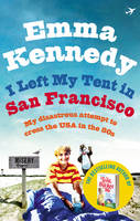 Cover for I Left My Tent in San Francisco by Emma Kennedy