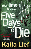 Cover for Five Days to Die by Katia Lief