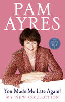 Cover for You Made Me Late Again! My New Collection by Pam Ayres