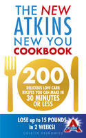 Cover for The New Atkins New You Cookbook 200 Delicious Low-Carb Recipes You Can Make in 30 Minutes or Less by Colette Heimowitz