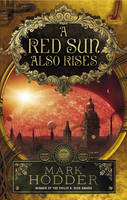 Cover for A Red Sun Also Rises by Mark Hodder