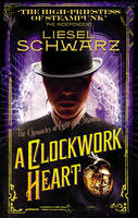 Cover for A Clockwork Heart Chronicles of Light and Shadow by Liesel Schwarz
