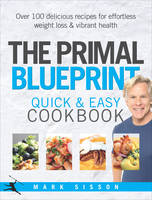 Cover for Primal Blueprint Quick and Easy Cookbook Over 100 Delicious Recipes for Effortless Weight Loss and Vibrant Health by Mark Sisson