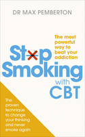 Cover for Stop Smoking With CBT The Most Powerful Way to Beat Your Addiction by Max Pemberton