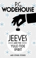 Jeeves and the Yuletide Spirit and Other Stories by P. G. Wodehouse