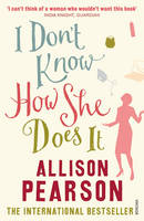 Cover for I Don't Know How She Does it by Allison Pearson