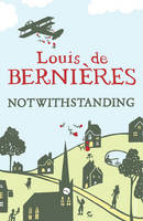Cover for Notwithstanding: Stories from an English Village by Louis de Bernieres