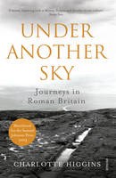 Cover for Under Another Sky Journeys in Roman Britain by Charlotte Higgins