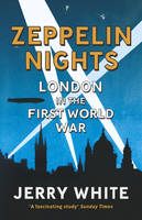 Cover for Zeppelin Nights London in the First World War by Jerry White