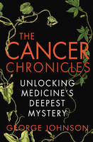 Cover for The Cancer Chronicles Unlocking Medicine's Deepest Mystery by George Johnson