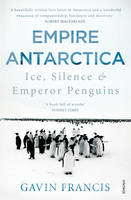 Cover for Empire Antarctica Ice, Silence & Emperor Penguins by Gavin Francis