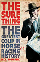 Cover for The Sure Thing The Greatest Coup in Horse Racing History by Nick Townsend
