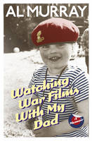 Cover for Watching War Films with My Dad by Al Murray