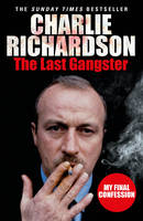 Cover for The Last Gangster My Final Confession by Charlie Richardson