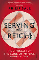 Cover for Serving the Reich The Struggle for the Soul of Physics Under Hitler by Philip Ball