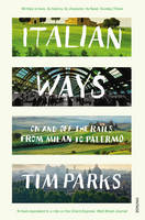 Cover for Italian Ways On and off the Rails from Milan to Palermo by Tim Parks