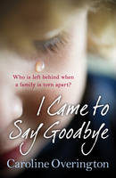 Cover for I Came to Say Goodbye by Caroline Overington