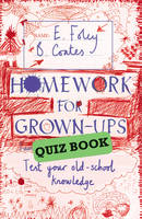 Homework for Grown-ups Quiz Book Fiendishly Fun Questions to Test Your Old-school Knowledge by Elizabeth Foley, Beth Coates