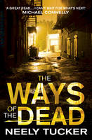 Cover for The Ways of the Dead by Neely Tucker