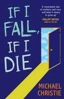 Cover for If I Fall, If I Die by Michael Christie
