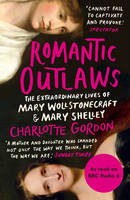Cover for Romantic Outlaws The Extraordinary Lives of Mary Wollstonecraft and Mary Shelley by Charlotte Gordon
