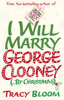 Cover for I Will Marry George Clooney (by Christmas) by Tracy Bloom