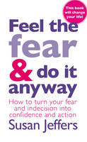 Cover for Feel the Fear and Do it Anyway The Phenomenal Classic That Has Changed the Lives of Millions by Susan Jeffers