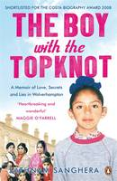 Cover for The Boy with the Topknot A Memoir of Love, Secrets and Lies in Wolverhampton by Sathnam Sanghera