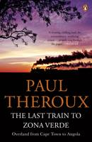 Cover for The Last Train to Zona Verde Overland from Cape Town to Angola by Paul Theroux