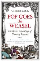 Cover for Pop Goes the Weasel: The Secret Meanings of Nursery Rhymes by Albert Jack